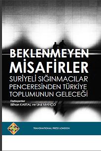 Beklenmeyen Misafirler: Suriyeli Sığınmacılar Penceresinden Türkiye Toplumunun Geleceği - Derleyenler: Bilhan Kartal ve Ural Manço