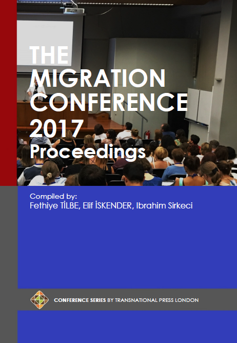 The Migration Conference 2017 Proceedings compiled by Fethiye Tilbe, Elif Iskender, Ibrahim Sirkeci</i>