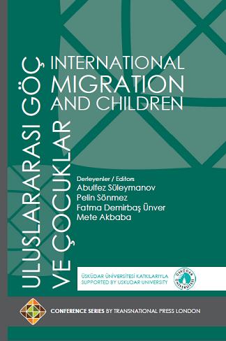 ULUSLARARASI GÖÇ VE ÇOCUKLAR - INTERNATIONAL MIGRATION AND CHILDREN edited by Abulfez Süleymanov, Pelin Sönmez, Fatma Demirbaş Ünver, Mete Akbaba