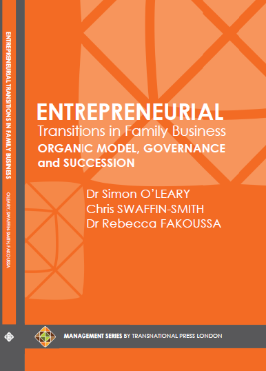 Entrepreneurial Transitions in Family Business: Organic Model, Governance and Succession by Dr Simon O'LEARY, Chris SWAFFIN-SMITH, Dr Rebecca FAKOUSSA