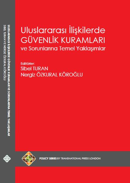 Uluslararası İlişkilerde Güvenlik Kuramları ve Sorunlarına Temel Yaklaşımlar, Editörler: Sibel TURAN ve Nergiz ÖZKURAL KÖROĞLU