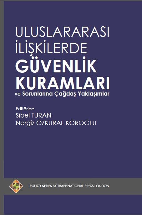 Uluslararası İlişkilerde Güvenlik Kuramları ve Sorunlarına Çağdaş Yaklaşımlar, Editörler: Sibel TURAN ve Nergiz ÖZKURAL KÖROĞLU