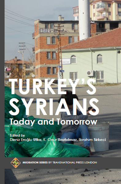 Turkey's Syrians: Today and Tomorrow Edited by Deniz Eroğlu Utku, K. Onur Unutulmaz, Ibrahim Sirkeci