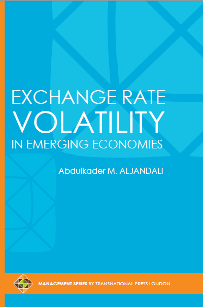 Exchange Rate Volatility in Emerging Economies by Abdulkader M. ALJANDALI